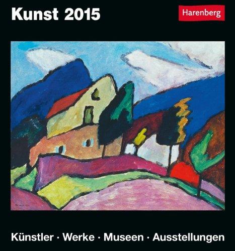 Kunst Kulturkalender 2015: Künstler, Werke, Museen, Ausstellungen