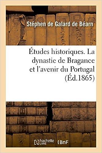 Lire Études historiques. La dynastie de Bragance et l'avenir du Portugal pdf