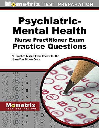 Psychiatric-Mental Health Nurse Practitioner Exam Practice Questions: NP Practice Tests & Exam Review for the Nurse Practitioner Exam