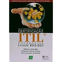 Guia Preparatório Para A Certificação Itil Foundation. Exame Exo-001