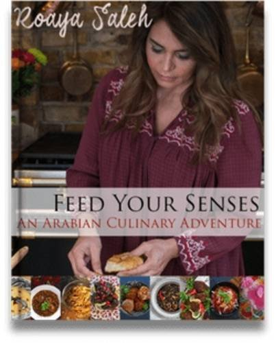 Feed Your Senses: An Arabian Culinary Adventure by Roaya Saleh