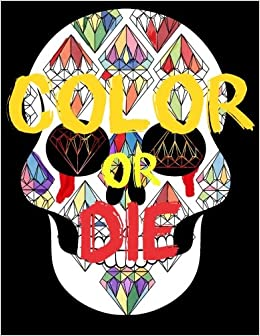 Amazon.com: Color or Die: Adult Coloring Book Designs: Stress Relief ...