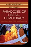 Paradoxes of Liberal Democracy : Islam, Western Europe, and the Danish Cartoon Crisis, Sniderman, Paul M. and Petersen, Michael Bang, 0691161100