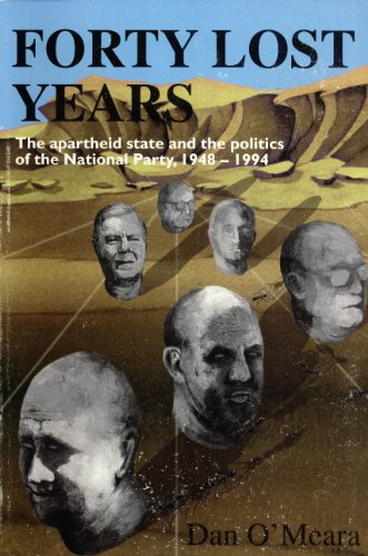 Forty Lost Years: The Apartheid State and the Politics of the National Party, 1948-1994 -  Dan O'Meara, Paperback