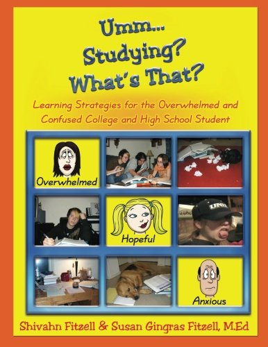 Umm.. Studying? What's That? Learning Strategies for the Overwhelmed and Confused College and High School Student