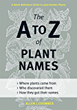 The A to Z of Plant Names: A Quick Reference Guide to 4000 Garden Plants