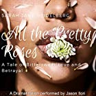 All the Pretty Roses: A Tale of Bittersweet Love and Betrayal Hörbuch von Sarah Jane Heidelberg Gesprochen von: Jason Ilori