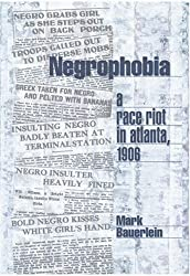 Negrophobia: A Race Riot in Atlanta, 1906