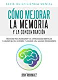 Cómo mejorar la memoria y la concentración: Técnicas para aumentar tus capacidades mentales y lograr que el cerebro funcione a su máximo rendimiento (Spanish Edition)