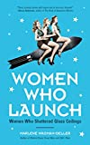 img - for Women Who Launch: The Women Who Shattered Glass Ceilings book / textbook / text book