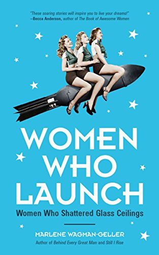 Women Who Launch: The Women Who Shattered Glass Ceilings by [Wagman-Geller, Marlene]