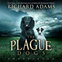 The Plague Dogs: A Novel Audiobook by Richard Adams Narrated by Ralph Cosham