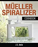 : My Mueller Spiral-Ultra Vegetable Spiralizer Cookbook: 101 Recipes to Turn Zucchini into Pasta, Cauliflower into Rice, Potatoes into Lasagna, Beets ... (Vegetable Spiralizer Cookbooks) (Volume 4)