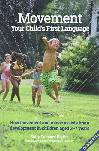 Movement, Your Child's First language: How Movement and Music Assist Brain Development in Children Aged 3-7 ()