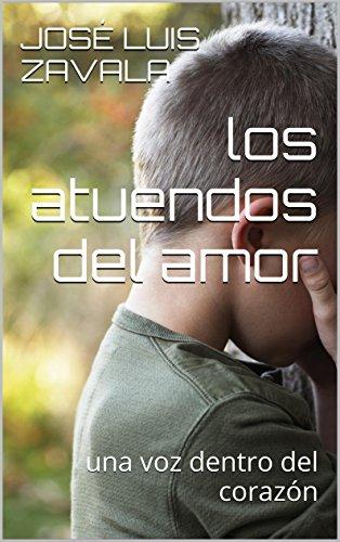 Descargar Libro Los Atuendos Del Amor: Una Voz Dentro Del Corazón JosÉ Luis Zavala