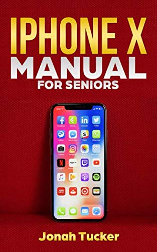 Iphone X Manual For Seniors: The Comprehensive Guide For Seniors, For the Visually Impaired, And Includes All The Tips And Tricks To Optimize your  iPhone X and IOS 12 (Iphone X Guide For Seniors)