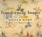 img - for Transforming Images: The Art of Silver Horn and His Successors by Robert G. Donnelley (2001-03-15) book / textbook / text book
