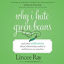 Why I Hate Green Beans: And Other Confessions About Relationships, Reality TV, and How We See Ourselves Audiobook by Lincee Ray Narrated by Lincee Ray