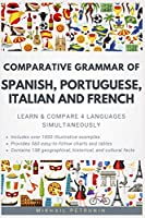 Comparative Grammar of Spanish, Portuguese, Italian and French: Learn & Compare 4 Languages Simultaneously