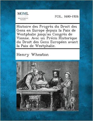 Book Histoire Des Progres Du Droit Des Gens En Europe Depuis La Paix de Westphalie Jusqu'au Congres de Vienne. Avec Un Precis Historique Du Droit Des Gens