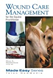 Wound Care Management  for the Equine Practitioner (Made Easy Series)
