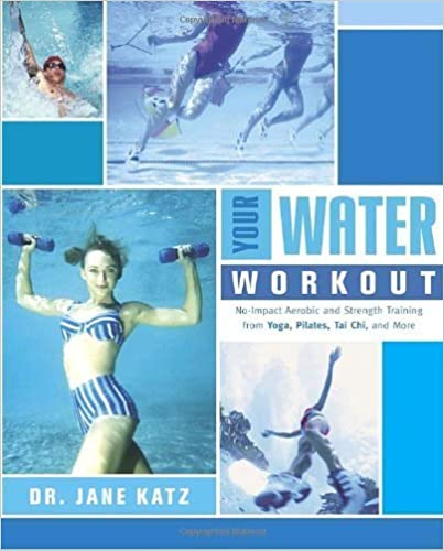 Livres en ligne gratuits Your Water Workout: No-Impact Aerobic and Strength Training From Yoga, Pilates, Tai Chi, and More by Katz, Jane (2003) Paperback B00M0SX6LA PDF