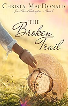 The Broken Trail (Sweet River Redemption Book 1) by [MacDonald, Christa]
