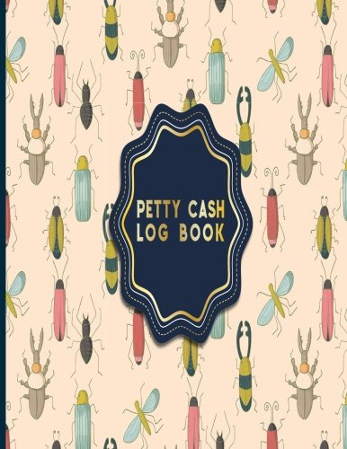 Read Online Petty Cash Log Book: Payment Record Tracker, Payment Record Book, Petty Cash Receipt Book, Manage Cash Going In & Out, Cute Insects & Bugs Cover (Volume 97) PDF