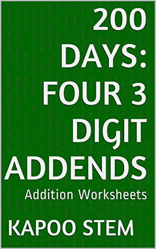 200 Addition Worksheets with Four 3-Digit Addends: Math Practice Workbook (200 Days Math Addition Series 13) (English Edition)