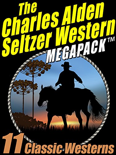 The Charles Alden Seltzer Western MEGAPACK ®: 11 Classic Westerns
