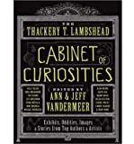 [ { THE THACKERY T. LAMBSHEAD CABINET OF CURIOSITIES [ THE THACKERY T. LAMBSHEAD CABINET OF CURIOSITIES BY VANDERMEER, ANN ( AUTHOR ) JUL-10-2012[ THE THACKERY T. LAMBSHEAD CABINET OF CURIOSITIES [ THE THACKERY T. LAMBSHEAD CABINET OF CURIOSITIES BY VANDERMEER, ANN ( AUTHOR ) JUL-10-2012 ] BY VANDERMEER, ANN ( AUTHOR )JUL-10-2012 PAPERBACK } ] by VanderMeer, Ann (AUTHOR) Jul-10-2012 [ Paperback ]