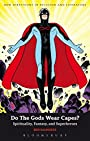 Do The Gods Wear Capes?: Spirituality, Fantasy, and Superheroes (New Directions in Religion and Literature)