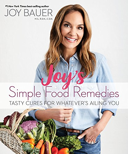Joy's Simple Food Remedies: Tasty Cures for Whatever's Ailing You by Joy Bauer MS RDN CDN
