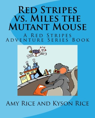 Red Stripes VS Miles the Mutant Mouse (Red Stripes the Super Wonder Cat) (Volume 1)