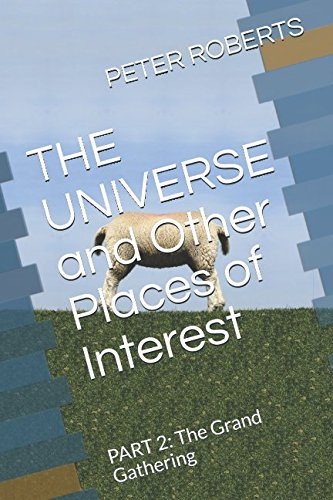 THE UNIVERSE and Other Places of Interest: PART 2: The Grand Gathering