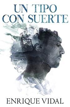 Un tipo con suerte (Spanish Edition) by [Vidal, Enrique]