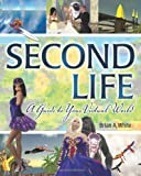 Second Life: A Guide to Your Virtual World