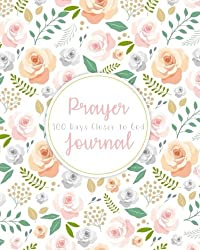 Prayer Journal: 100 Days Closer to God Daily Bible Organizer With Verses Prayer Requests Gratitude Reflection Creative Religious Christian Writing Inspirational Book With Floral Lettering Cover