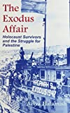 Exodus Affair: Holocaust Survivors and the Struggle for Palestine, 1947 (Religion, Theology and the Holocaust)