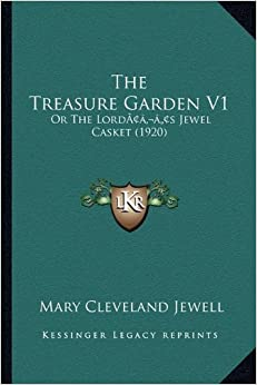 Book The Treasure Garden V1: Or the Lordacentsa -A Centss Jewel Casket (1920)