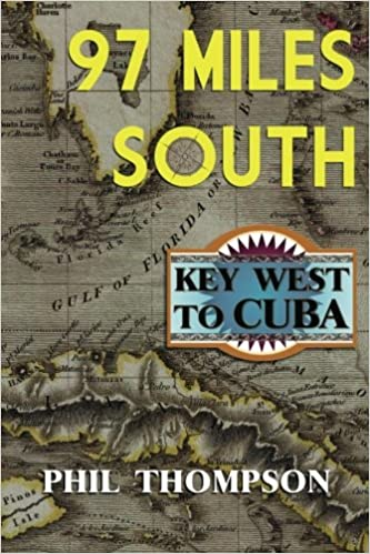 aad4e4776 Ninety Seven Miles South: Key West to Cuba: Phil Thompson: 9781466477216:  Amazon.com: Books
