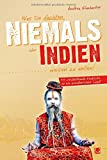 Was Sie dachten, NIEMALS über INDIEN wissen zu wollen: 55 verblüffende Einblicke in ein wunderliches Land