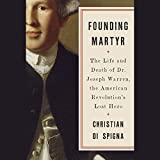 #9: Founding Martyr: The Life and Death of Dr. Joseph Warren, the American Revolution's Lost Hero