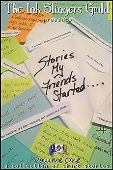 Stories My Friends Started: A Collection of Short Stories by [Lance, Erika, Rubin, Alanna J., Cargile, Anne, Lance, Dalia, Matlock, Désirée, Paquette, JM, Barry, Lisa, DragonBeck, Nicole, Matlock, Rhiannon]