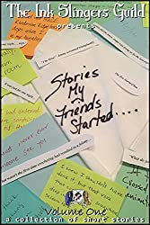 Stories My Friends Started: A Collection of Short Stories