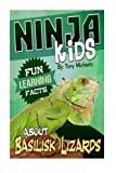Fun Learning Facts About Basilisk Lizards: Illustrated Fun Learning For Kids (Ninja Kids) (Volume 1)
