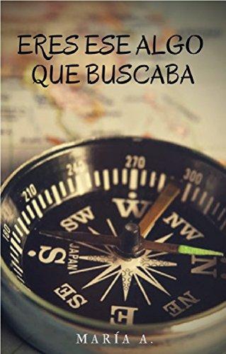 Eres Ese Algo Que Buscaba (Spanish Edition) by [A., Maria]