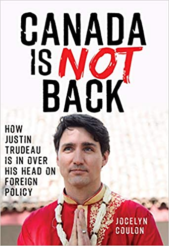 How Justin Trudeau is in over his head on foreign policy Canada is Not Back