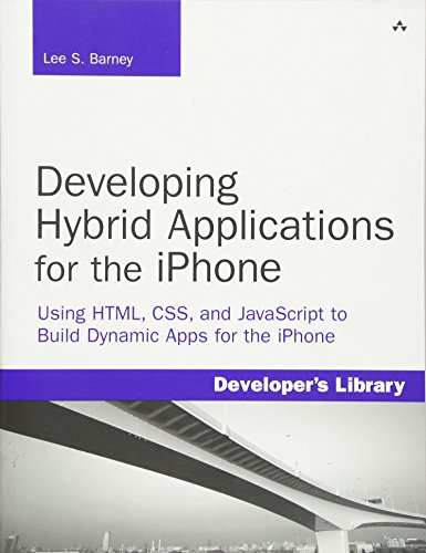 Developing Hybrid Applications for the iPhone: Using HTML, CSS, and JavaScript to Build Dynamic Apps for the iPhone: Using HTML, CSS, and JavaScript to Build Dynamic Apps for the iPhone