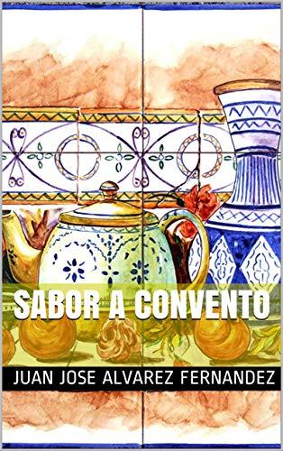 Sabor a convento (Spanish Edition) by JUAN JOSE ALVAREZ FERNANDEZ